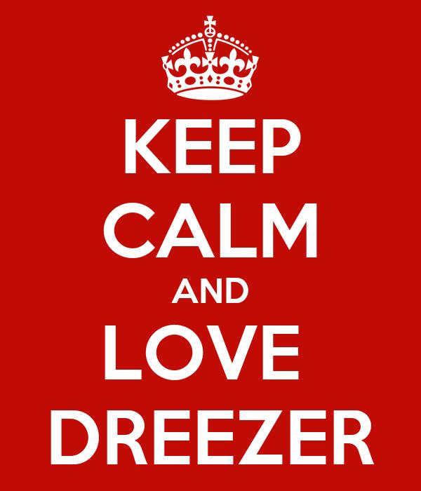 KEEP CALM AND LOVE  DREEZER