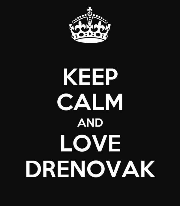 KEEP CALM AND LOVE DRENOVAK