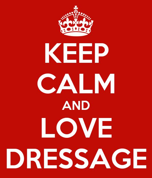 KEEP CALM AND LOVE DRESSAGE