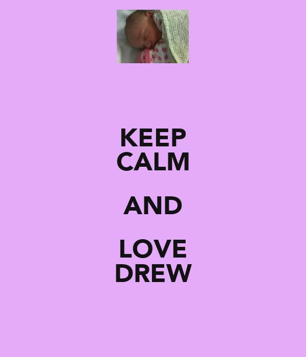 KEEP CALM AND LOVE DREW