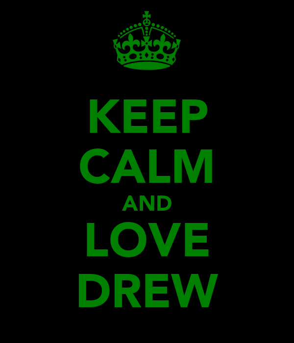 KEEP CALM AND LOVE DREW