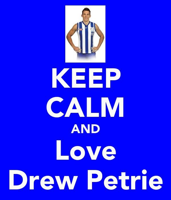 KEEP CALM AND Love Drew Petrie