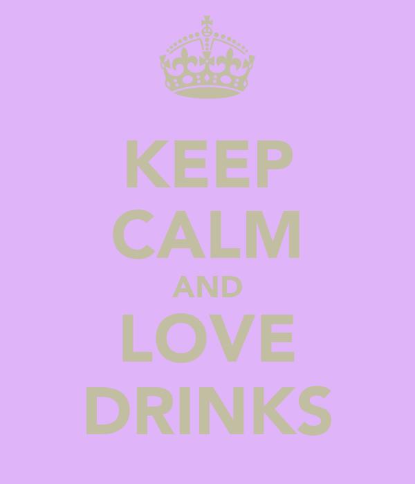 KEEP CALM AND LOVE DRINKS