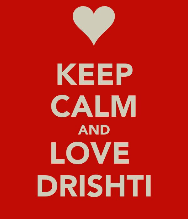 KEEP CALM AND LOVE    DRISHTI
