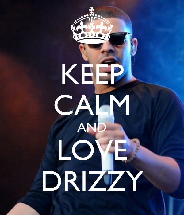 KEEP CALM AND LOVE DRIZZY