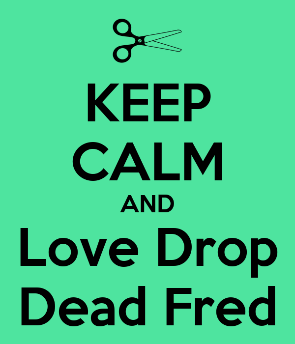 KEEP CALM AND Love Drop Dead Fred