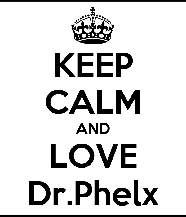 KEEP CALM AND LOVE Dr.Phelx