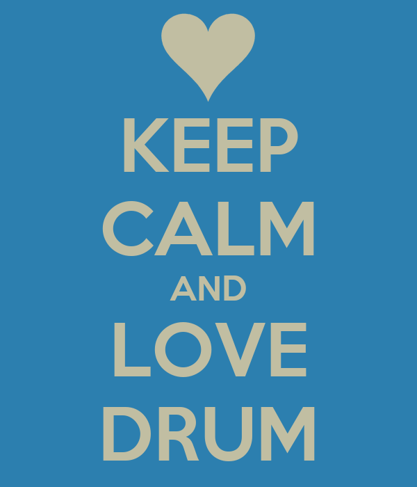 KEEP CALM AND LOVE DRUM