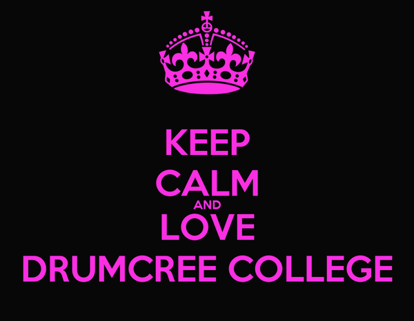 KEEP CALM AND LOVE DRUMCREE COLLEGE