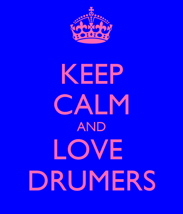 KEEP CALM AND LOVE  DRUMERS