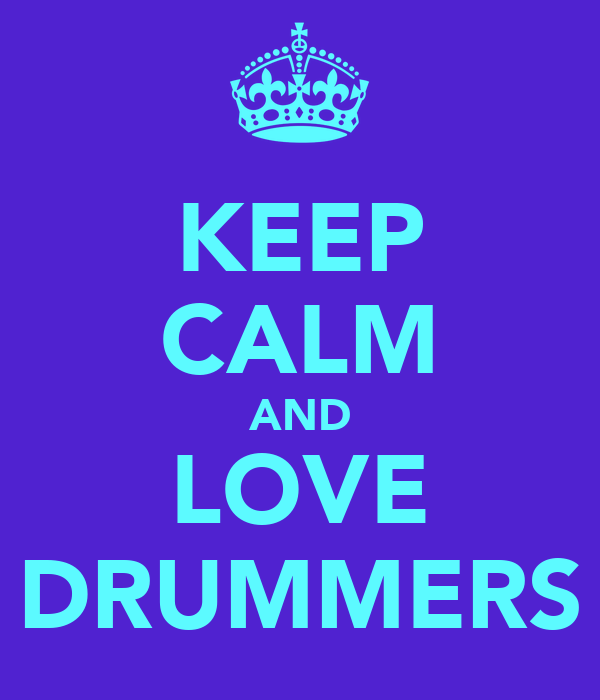KEEP CALM AND LOVE DRUMMERS