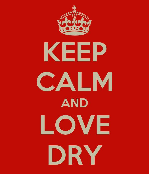 KEEP CALM AND LOVE DRY