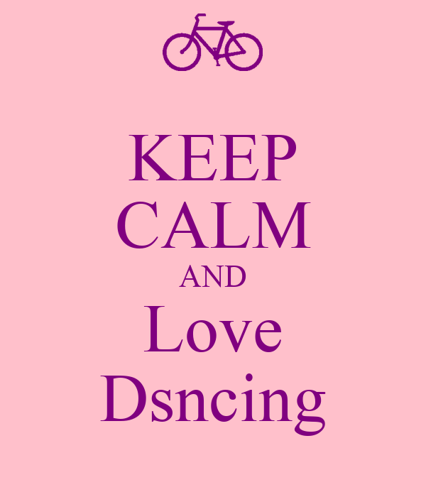 KEEP CALM AND Love Dsncing