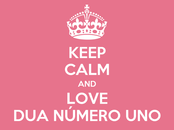 KEEP CALM AND LOVE DUA NÚMERO UNO