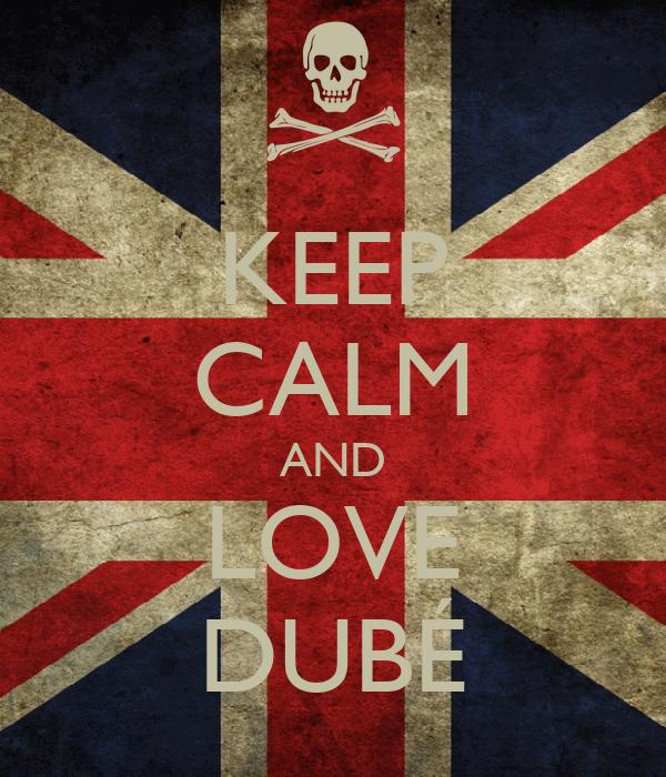 KEEP CALM AND LOVE DUBÉ