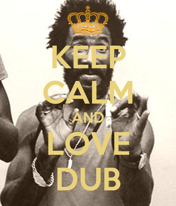 KEEP CALM AND LOVE DUB