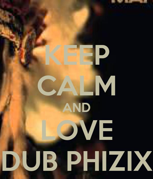 KEEP CALM AND LOVE DUB PHIZIX