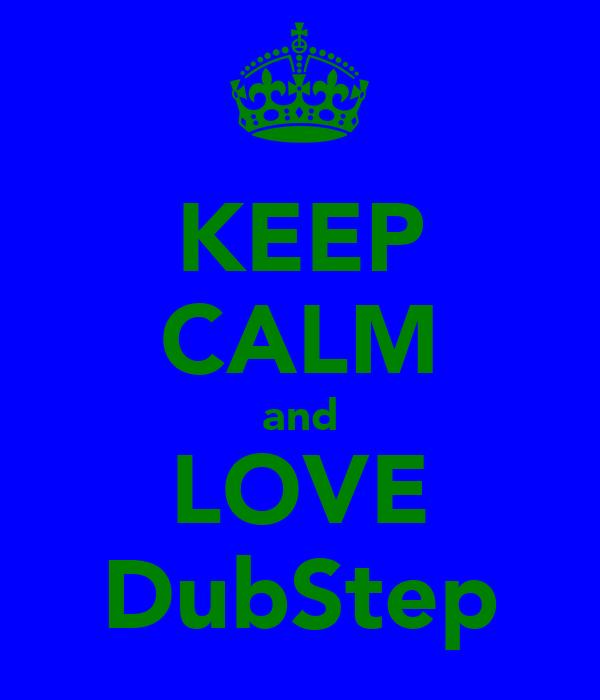 KEEP CALM and LOVE DubStep