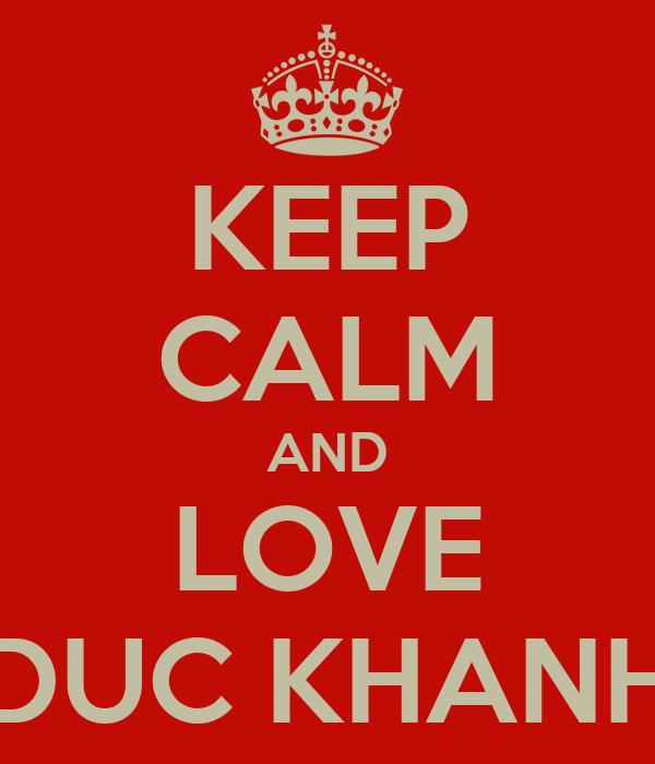 KEEP CALM AND LOVE DUC KHANH