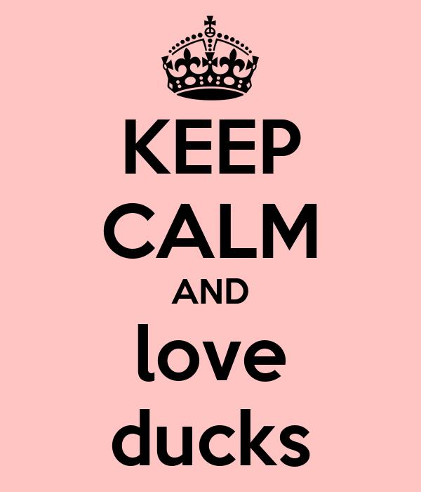 KEEP CALM AND love ducks