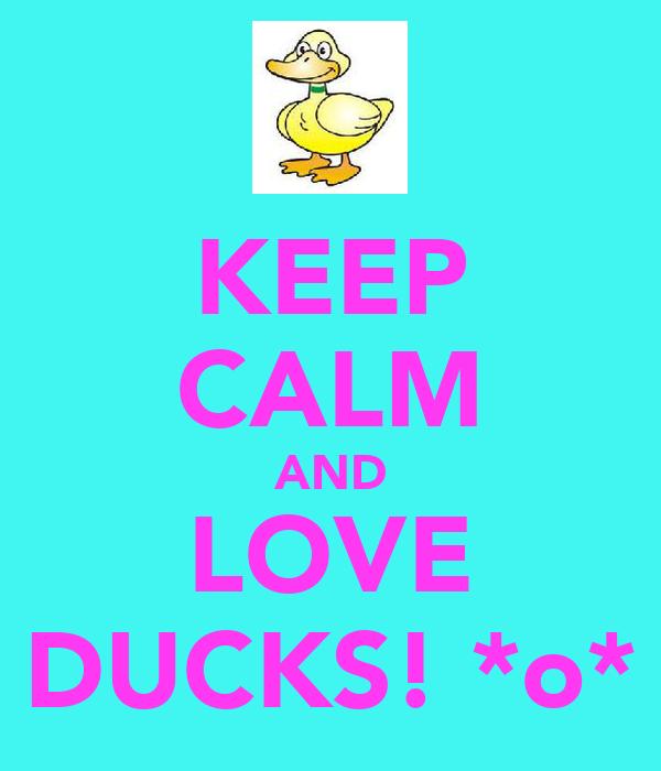 KEEP CALM AND LOVE DUCKS! *o*