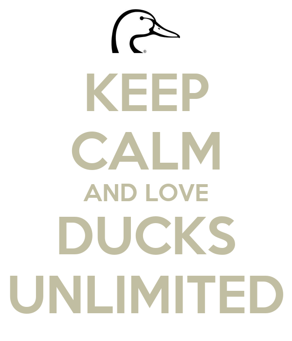 KEEP CALM AND LOVE DUCKS UNLIMITED