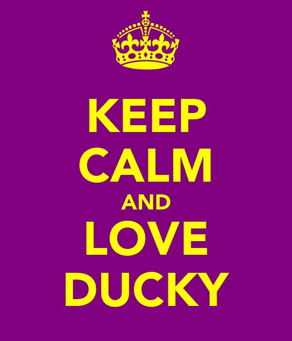 KEEP CALM AND LOVE DUCKY