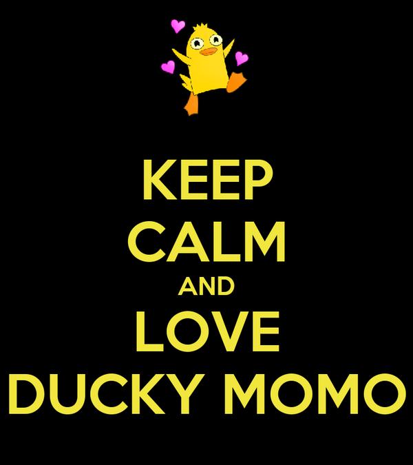 KEEP CALM AND LOVE DUCKY MOMO