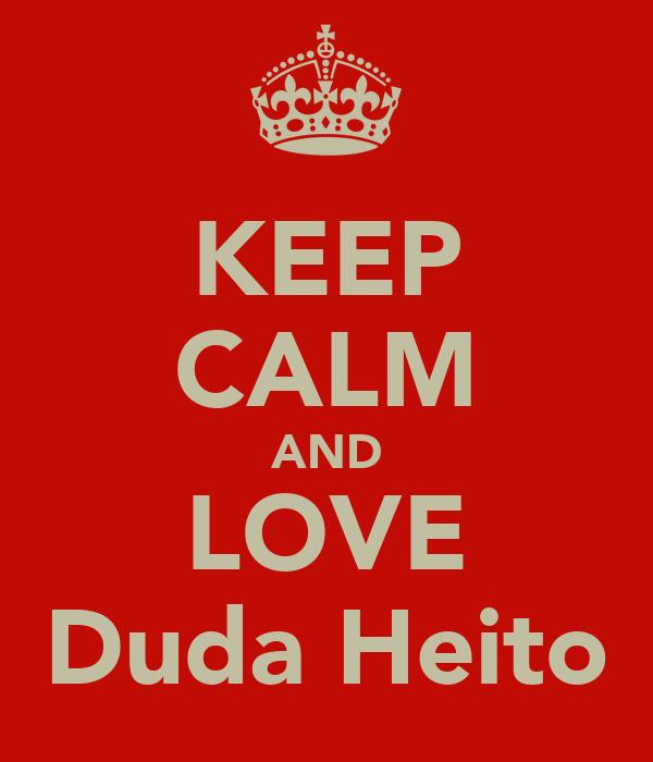KEEP CALM AND LOVE Duda Heito