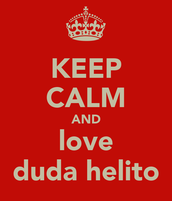 KEEP CALM AND love duda helito