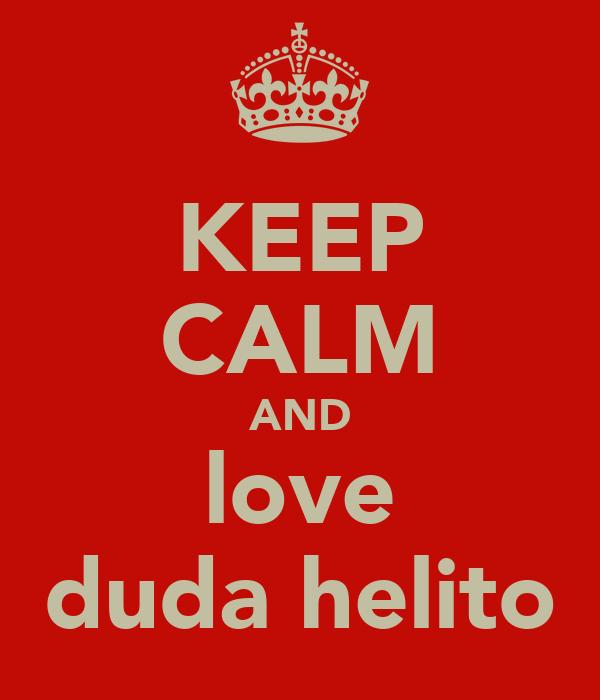 KEEP CALM AND love duda helito