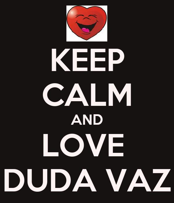 KEEP CALM AND LOVE  DUDA VAZ