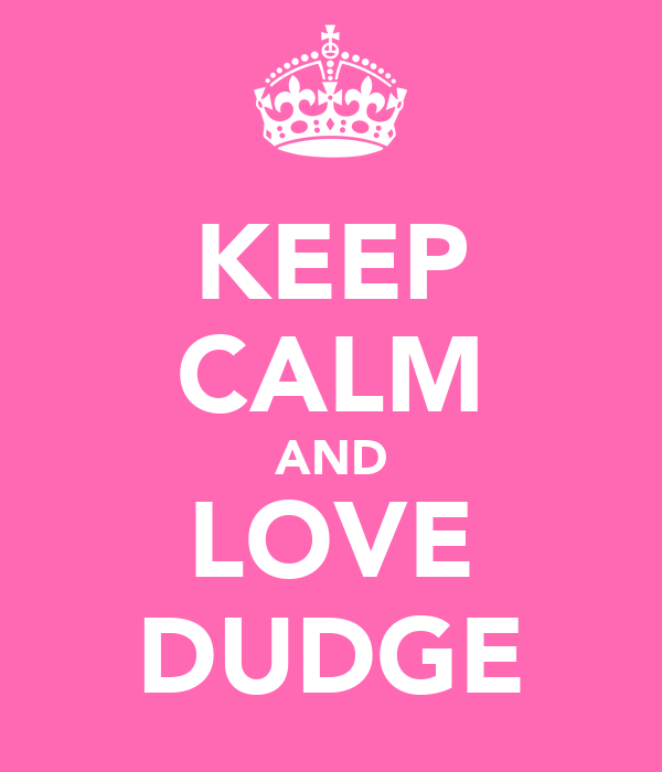 KEEP CALM AND LOVE DUDGE