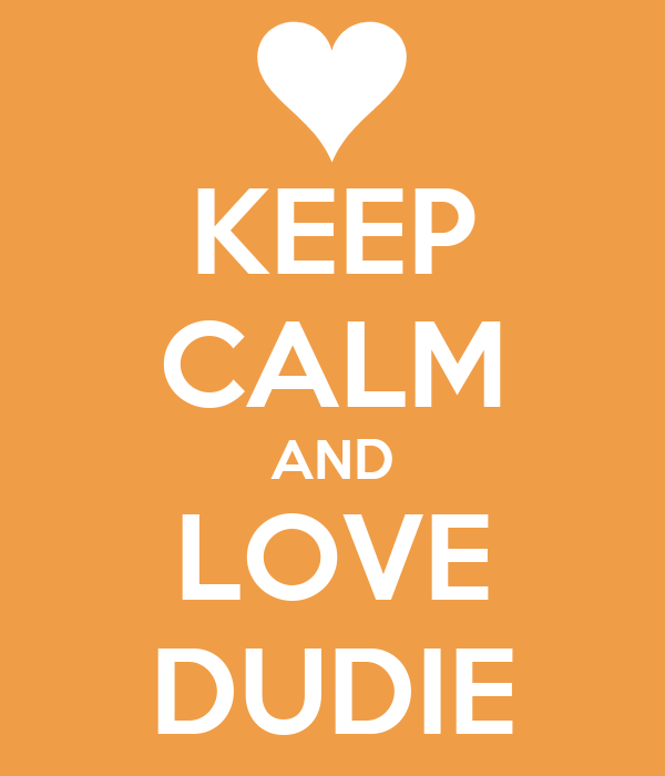 KEEP CALM AND LOVE DUDIE