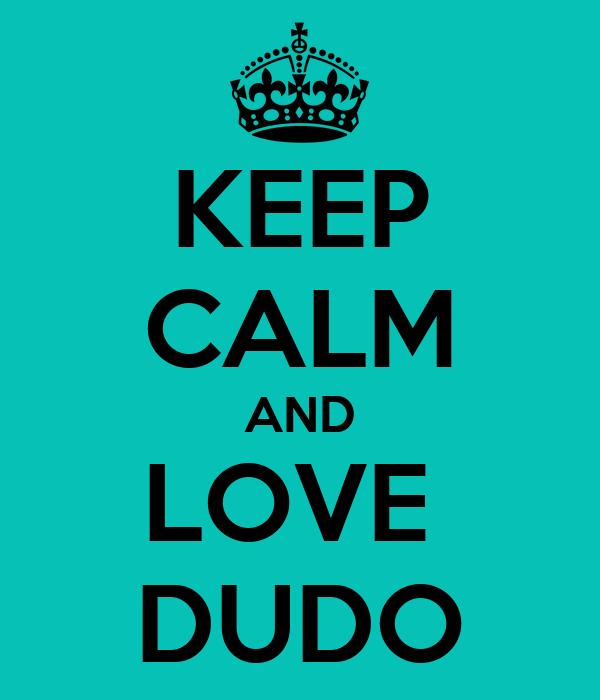 KEEP CALM AND LOVE  DUDO