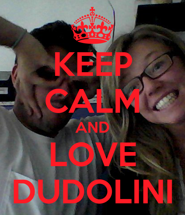 KEEP CALM AND LOVE DUDOLINI