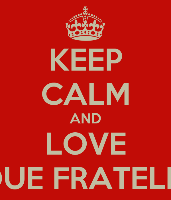 KEEP CALM AND LOVE DUE FRATELLI