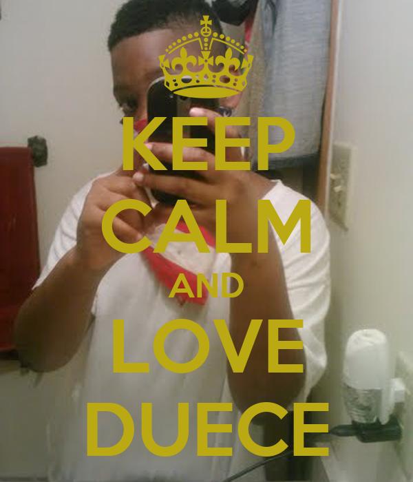 KEEP CALM AND LOVE DUECE
