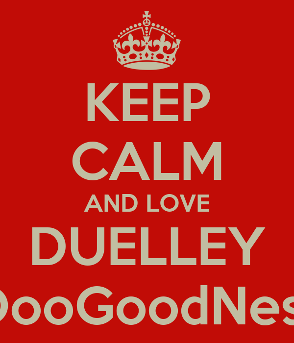 KEEP CALM AND LOVE DUELLEY OooGoodNess