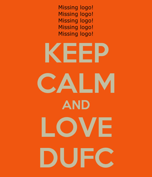 KEEP CALM AND LOVE DUFC