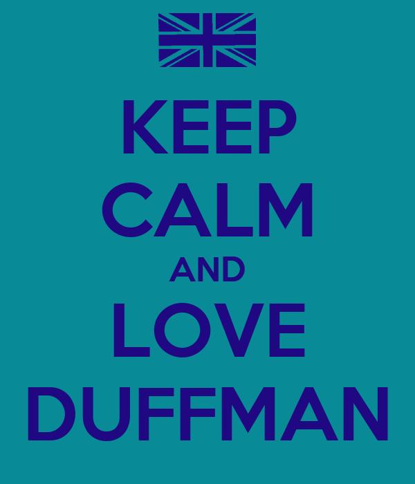 KEEP CALM AND LOVE DUFFMAN