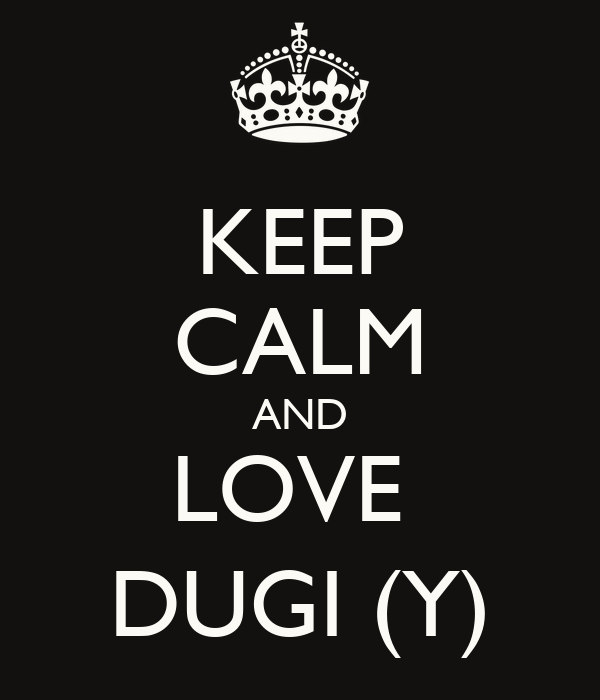 KEEP CALM AND LOVE  DUGI (Y)