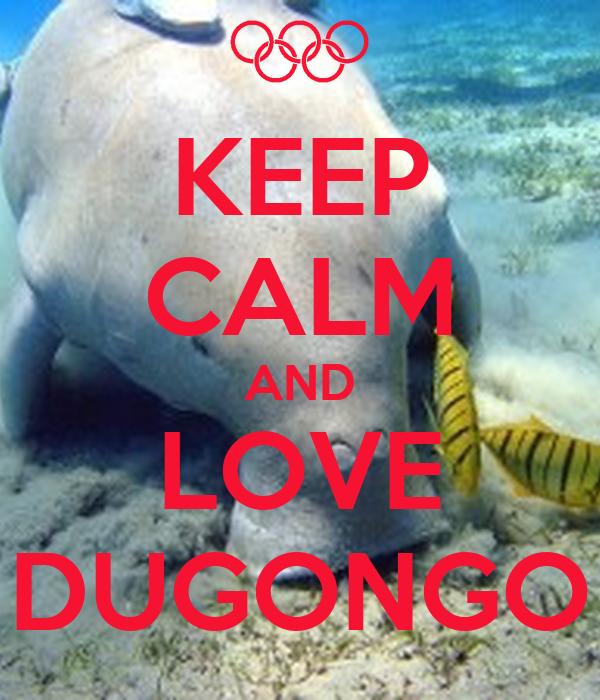 KEEP CALM AND LOVE DUGONGO
