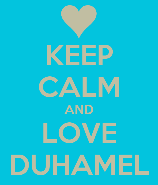 KEEP CALM AND LOVE DUHAMEL