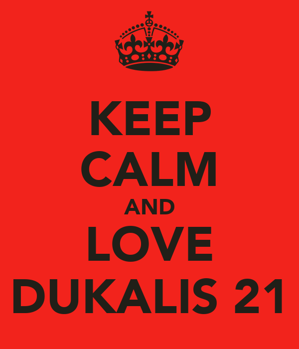 KEEP CALM AND LOVE DUKALIS 21