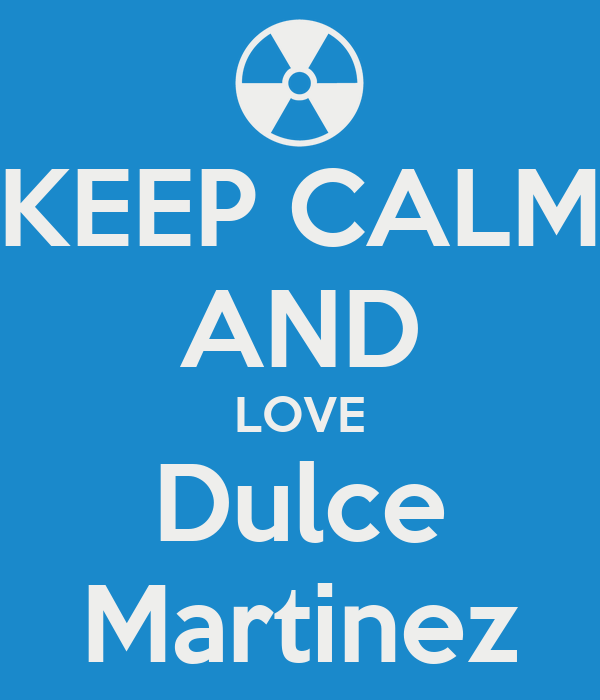 KEEP CALM AND LOVE Dulce Martinez
