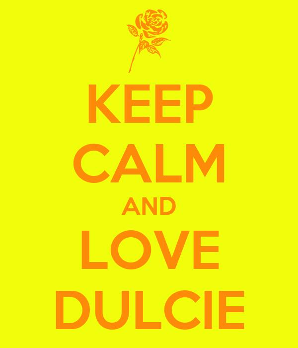 KEEP CALM AND LOVE   DULCIE