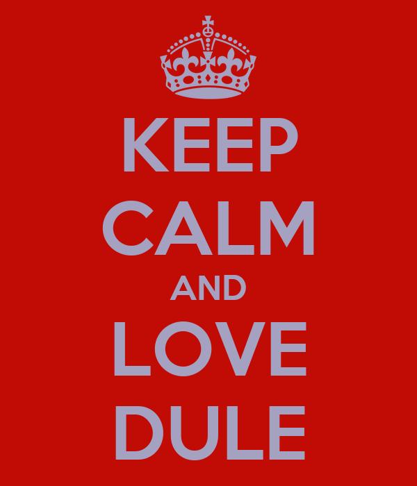 KEEP CALM AND LOVE DULE