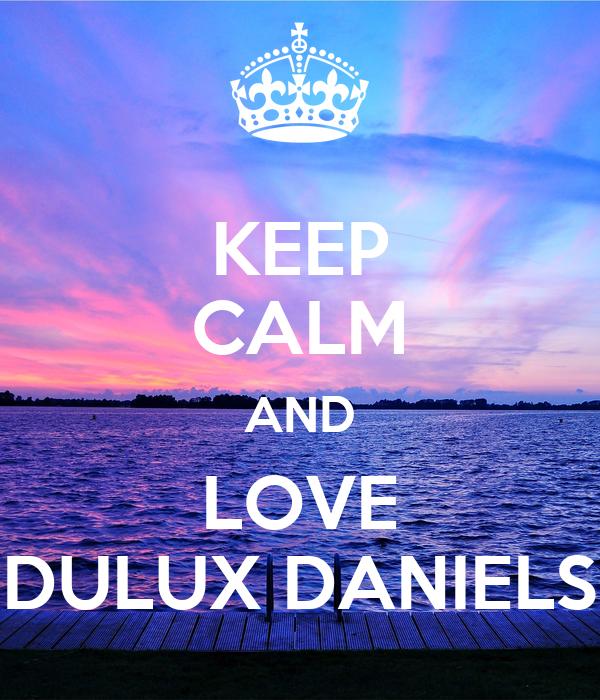 KEEP CALM AND LOVE DULUX DANIELS
