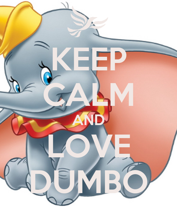 KEEP CALM AND LOVE DUMBO